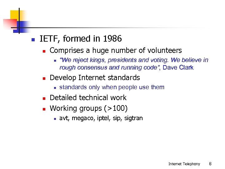 n IETF, formed in 1986 n Comprises a huge number of volunteers n n
