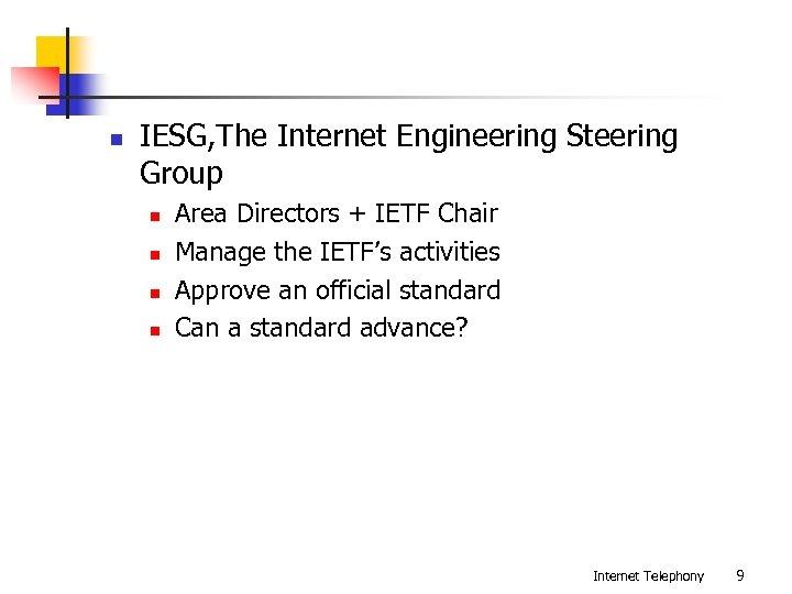 n IESG, The Internet Engineering Steering Group n n Area Directors + IETF Chair