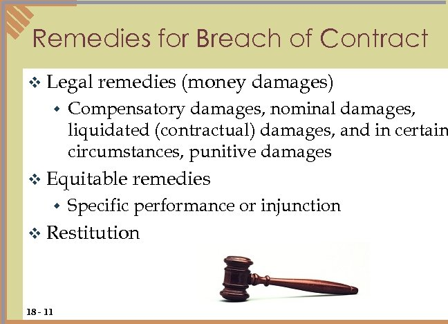 Remedies for Breach of Contract v Legal w remedies (money damages) Compensatory damages, nominal