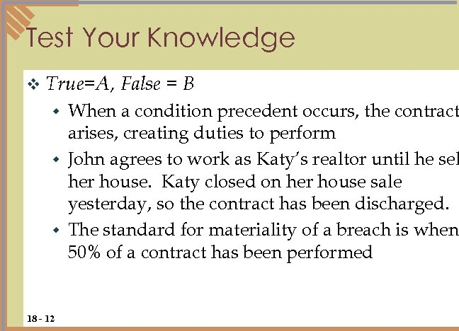 Test Your Knowledge v True=A, False = B When a condition precedent occurs, the