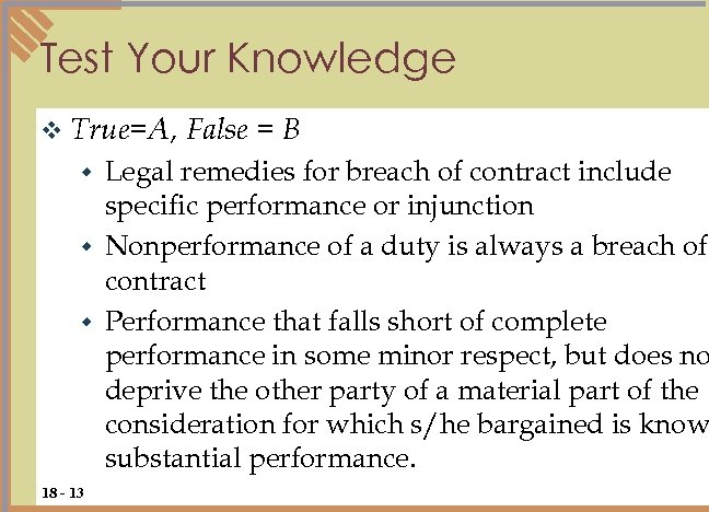 Test Your Knowledge v True=A, False = B Legal remedies for breach of contract