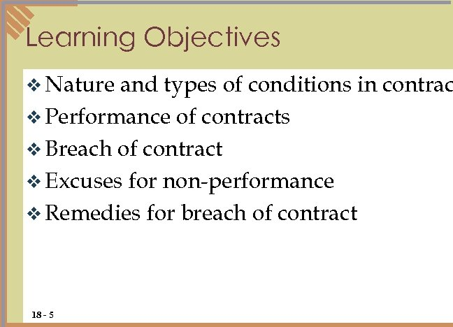 Learning Objectives v Nature and types of conditions in contrac v Performance of contracts