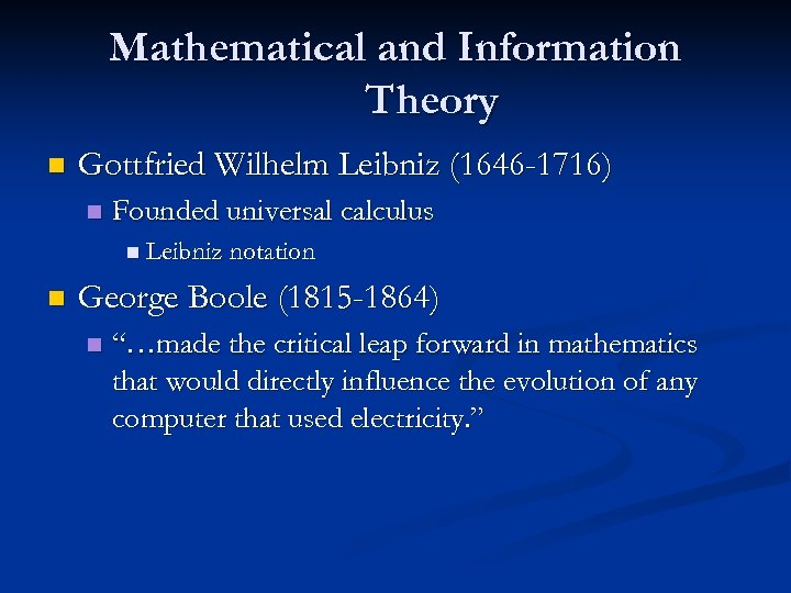 Mathematical and Information Theory n Gottfried Wilhelm Leibniz (1646 1716) n Founded universal calculus