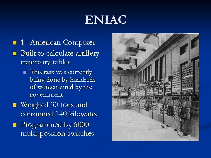 ENIAC n n 1 st American Computer Built to calculate artillery trajectory tables n