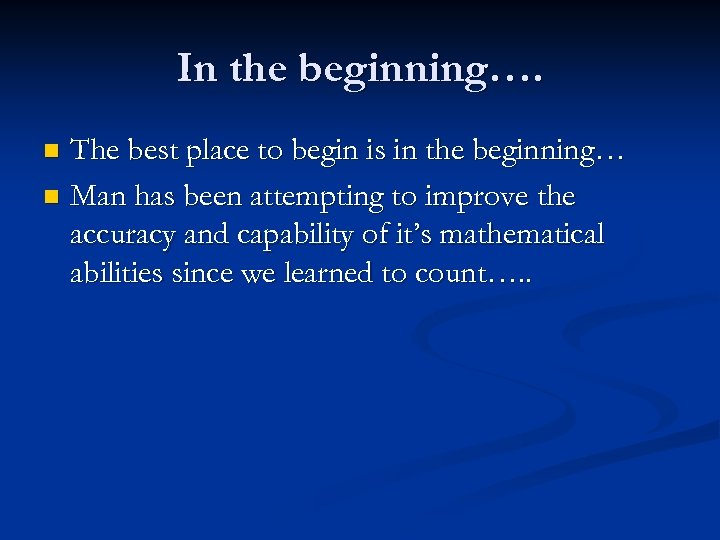 In the beginning…. The best place to begin is in the beginning… n Man