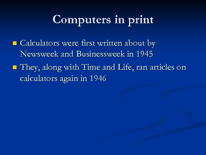Computers in print Calculators were first written about by Newsweek and Businessweek in 1945