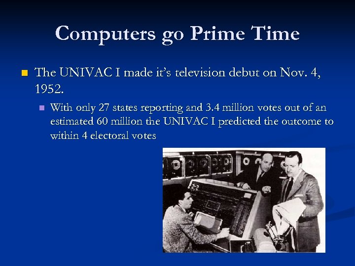 Computers go Prime Time n The UNIVAC I made it's television debut on Nov.