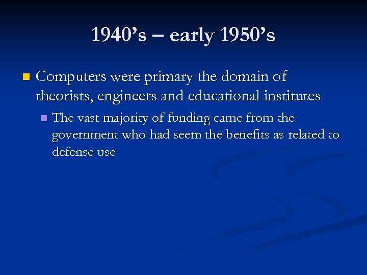1940's – early 1950's n Computers were primary the domain of theorists, engineers and