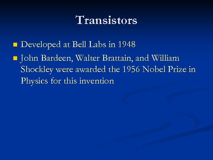 Transistors Developed at Bell Labs in 1948 n John Bardeen, Walter Brattain, and William