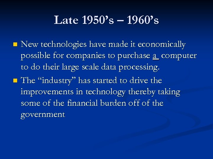 Late 1950's – 1960's New technologies have made it economically possible for companies to