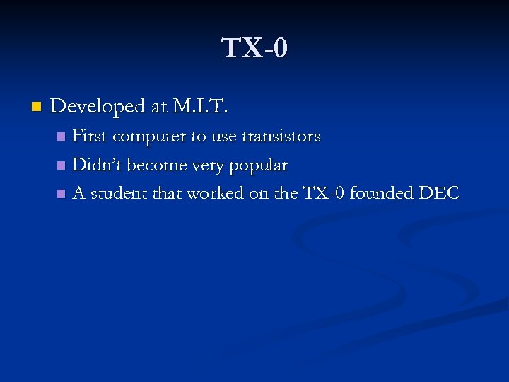 TX-0 n Developed at M. I. T. First computer to use transistors n Didn't