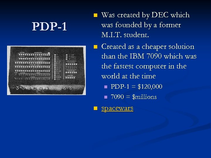 n PDP-1 n Was created by DEC which was founded by a former M.