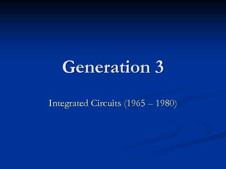 Generation 3 Integrated Circuits (1965 – 1980)