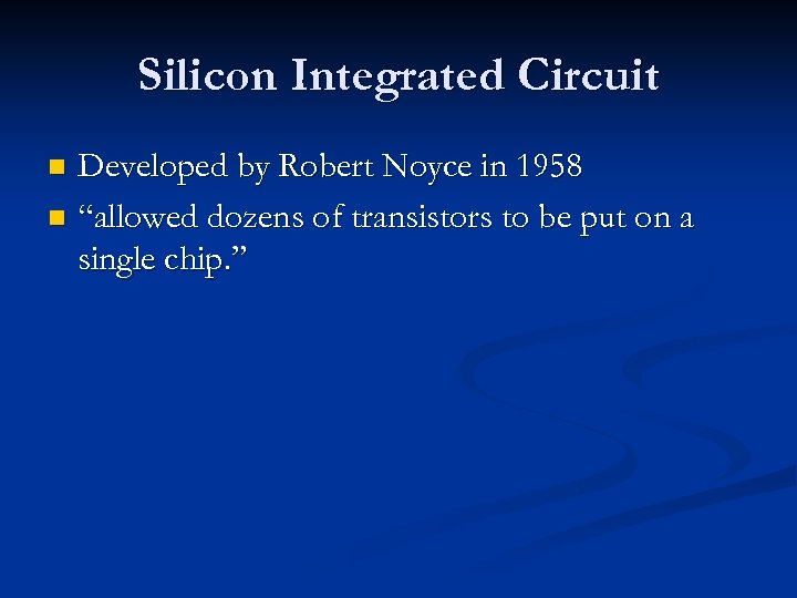 "Silicon Integrated Circuit Developed by Robert Noyce in 1958 n ""allowed dozens of transistors"