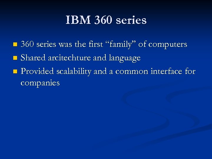"IBM 360 series was the first ""family"" of computers n Shared arcitechture and language"