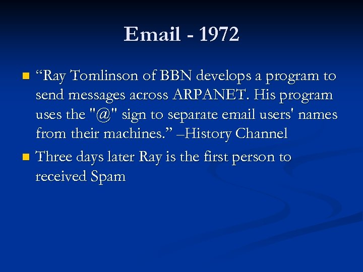 "Email - 1972 ""Ray Tomlinson of BBN develops a program to send messages across"