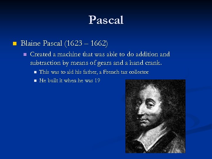 Pascal n Blaine Pascal (1623 – 1662) n Created a machine that was able