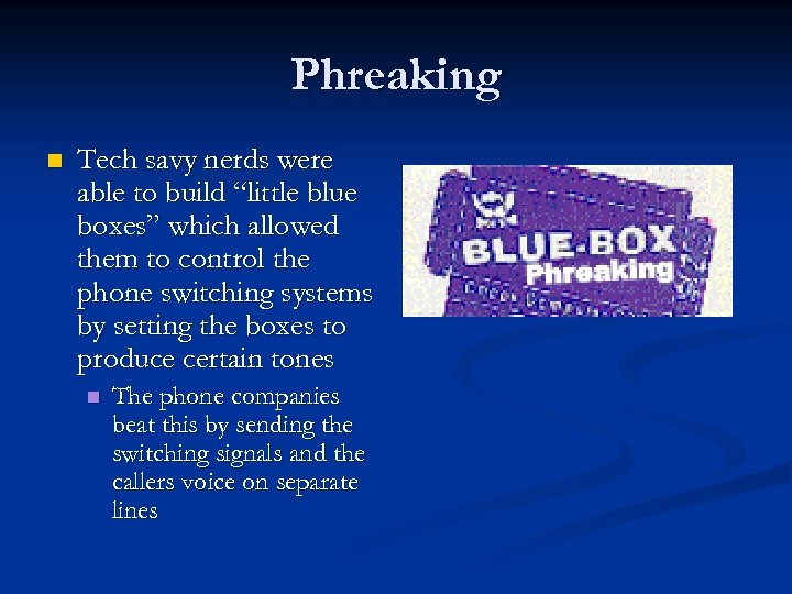 "Phreaking n Tech savy nerds were able to build ""little blue boxes"" which allowed"