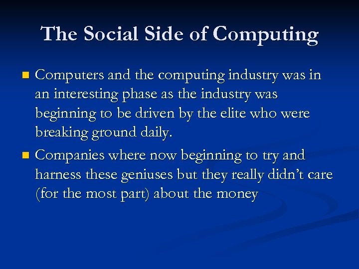 The Social Side of Computing Computers and the computing industry was in an interesting