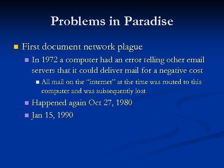 Problems in Paradise n First document network plague n In 1972 a computer had