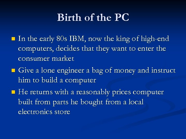 Birth of the PC In the early 80 s IBM, now the king of