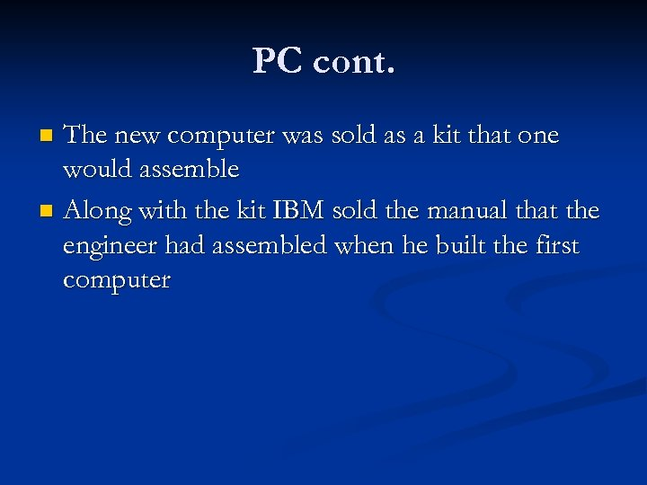 PC cont. The new computer was sold as a kit that one would assemble