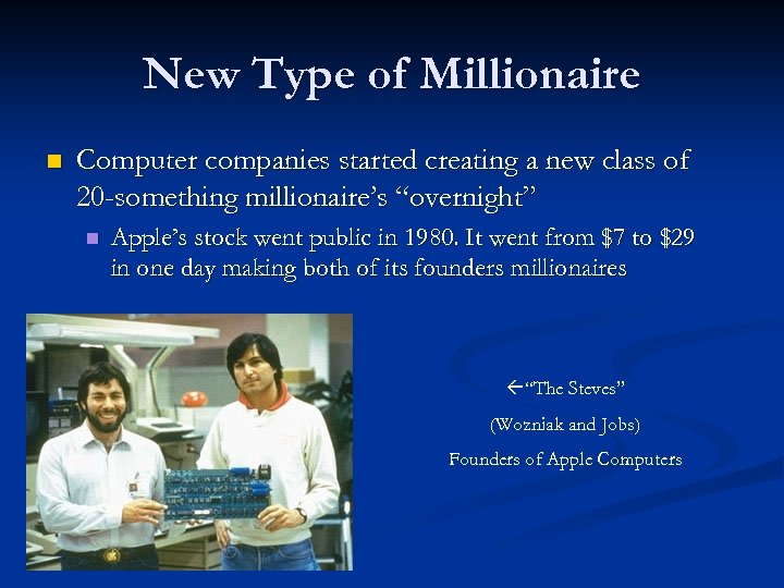 New Type of Millionaire n Computer companies started creating a new class of 20