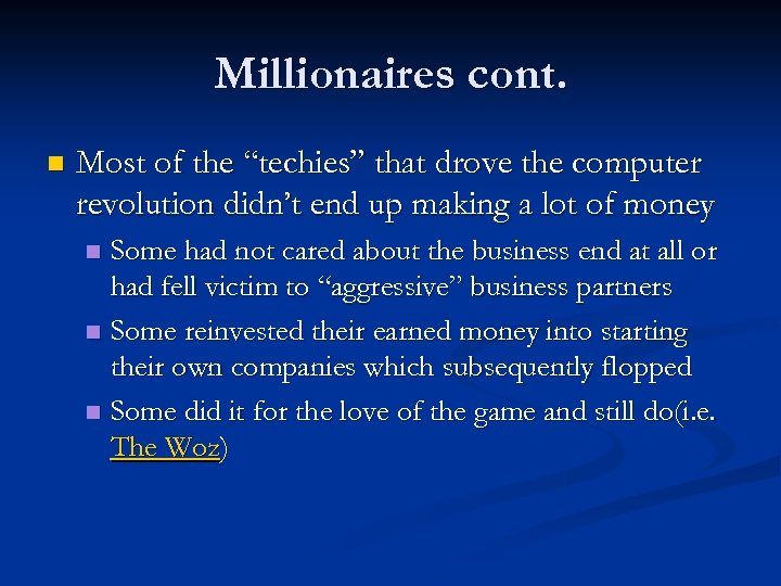 "Millionaires cont. n Most of the ""techies"" that drove the computer revolution didn't end"