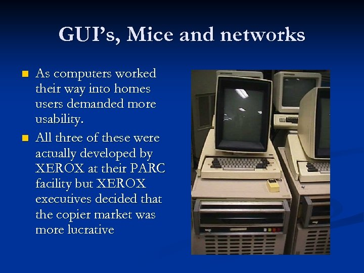 GUI's, Mice and networks n n As computers worked their way into homes users
