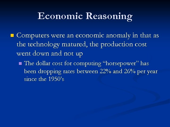 Economic Reasoning n Computers were an economic anomaly in that as the technology matured,