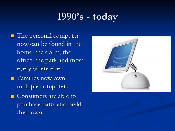1990's - today n n n The personal computer now can be found in