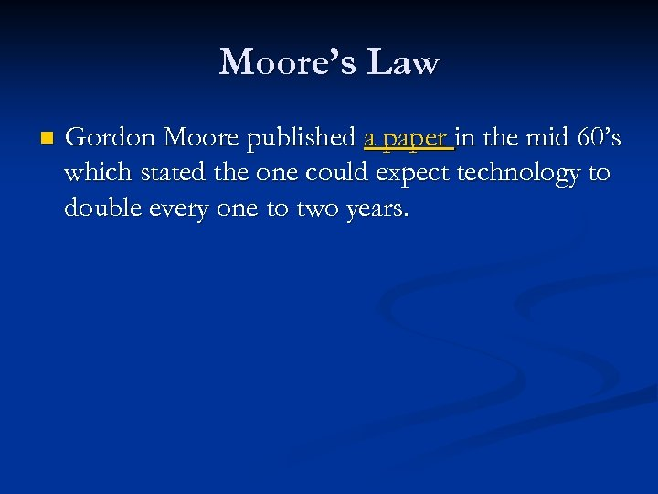 Moore's Law n Gordon Moore published a paper in the mid 60's which stated