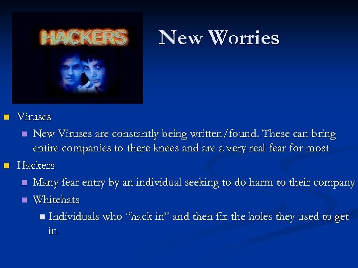 New Worries n n Viruses n New Viruses are constantly being written/found. These can
