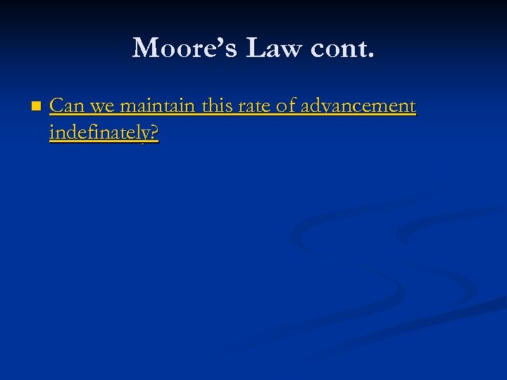 Moore's Law cont. n Can we maintain this rate of advancement indefinately?