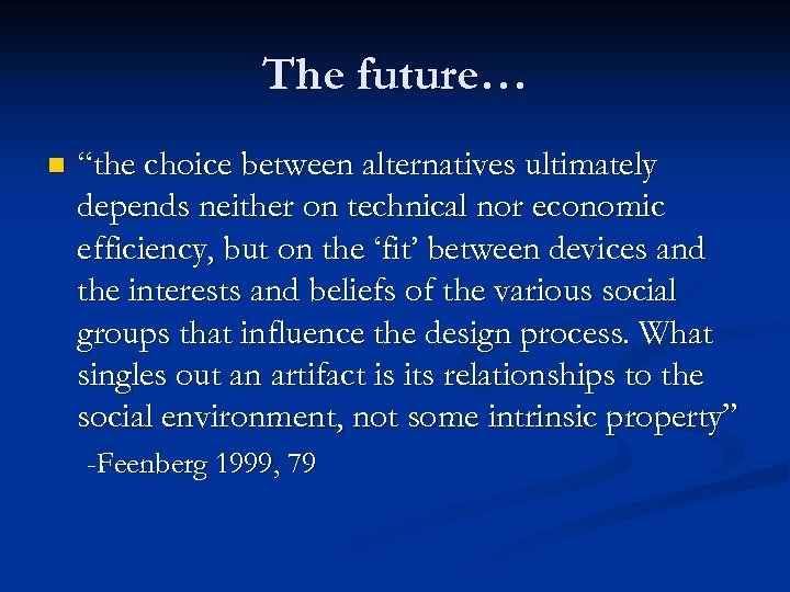 "The future… n ""the choice between alternatives ultimately depends neither on technical nor economic"