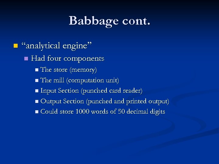 "Babbage cont. n ""analytical engine"" n Had four components n The store (memory) n"