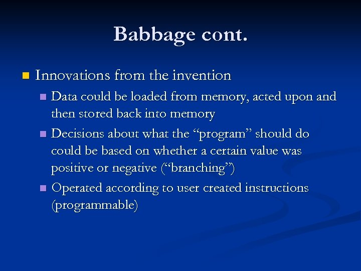 Babbage cont. n Innovations from the invention Data could be loaded from memory, acted
