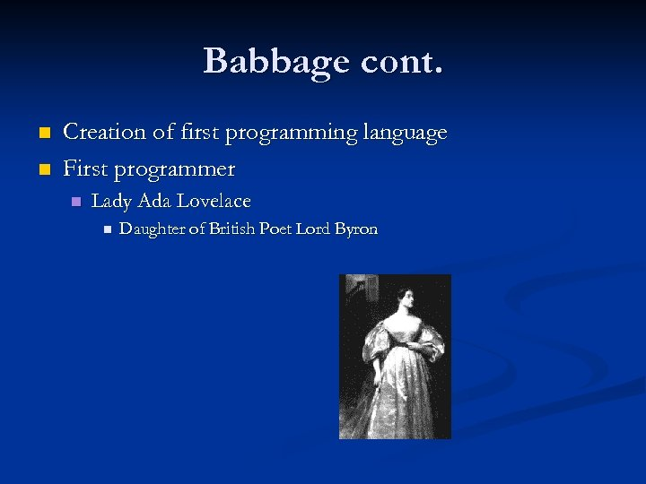 Babbage cont. n n Creation of first programming language First programmer n Lady Ada