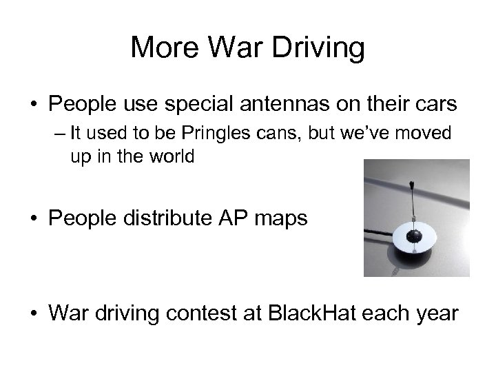 More War Driving • People use special antennas on their cars – It used