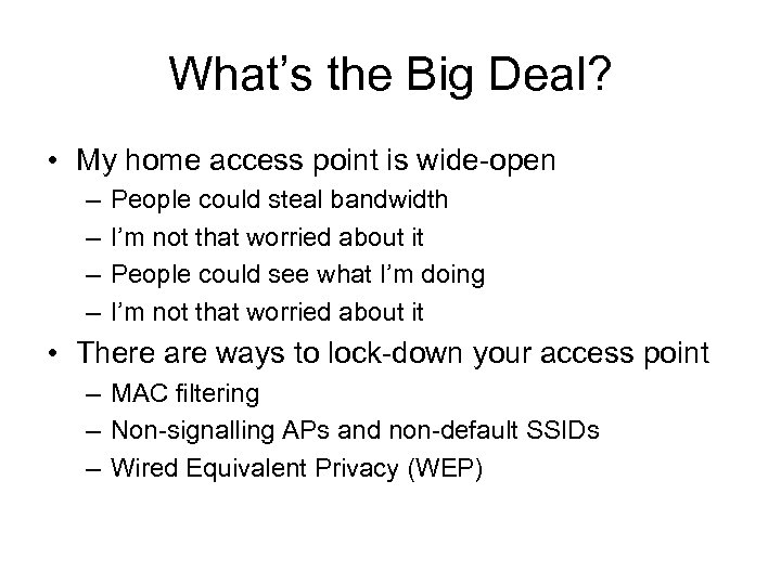 What's the Big Deal? • My home access point is wide-open – – People