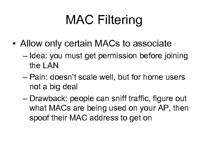 MAC Filtering • Allow only certain MACs to associate – Idea: you must get
