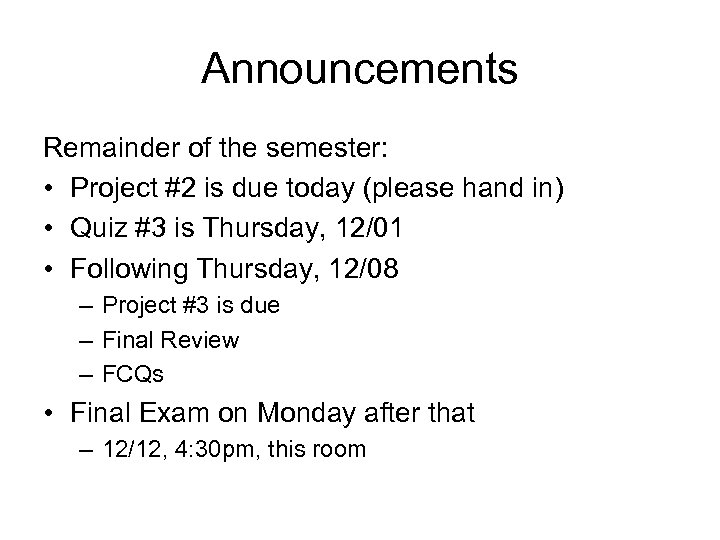 Announcements Remainder of the semester: • Project #2 is due today (please hand in)