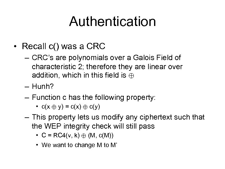 Authentication • Recall c() was a CRC – CRC's are polynomials over a Galois