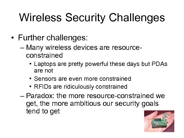 Wireless Security Challenges • Further challenges: – Many wireless devices are resourceconstrained • Laptops