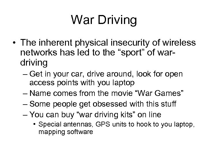 War Driving • The inherent physical insecurity of wireless networks has led to the