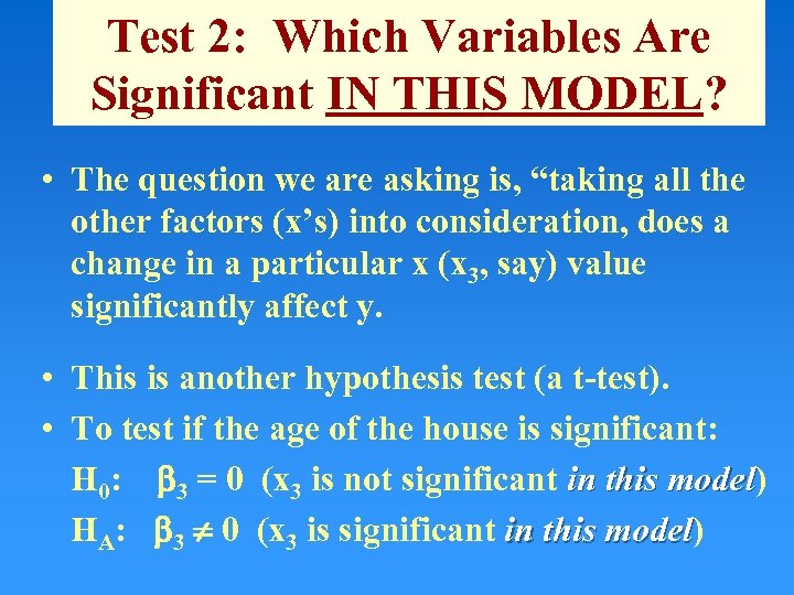 Test 2: Which Variables Are Significant IN THIS MODEL? • The question we are