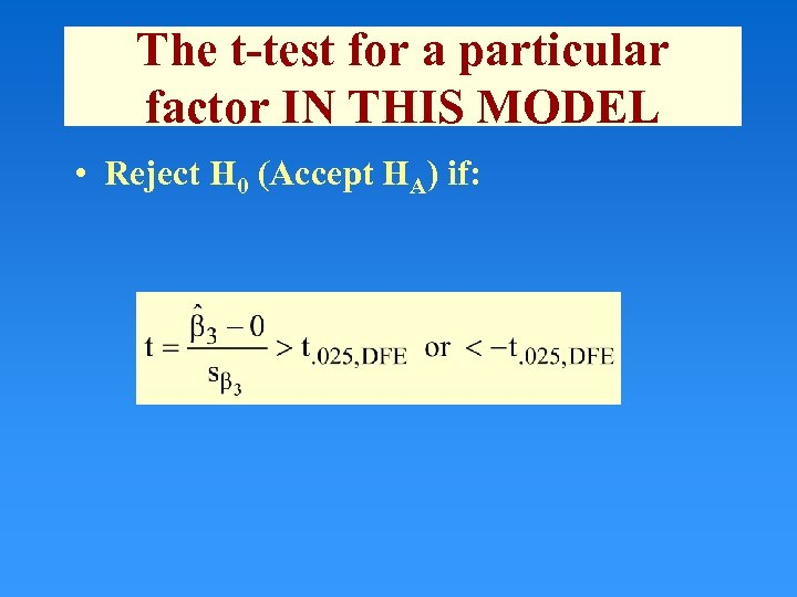 The t-test for a particular factor IN THIS MODEL • Reject H 0 (Accept
