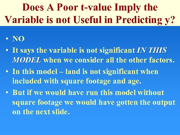 Does A Poor t-value Imply the Variable is not Useful in Predicting y? •