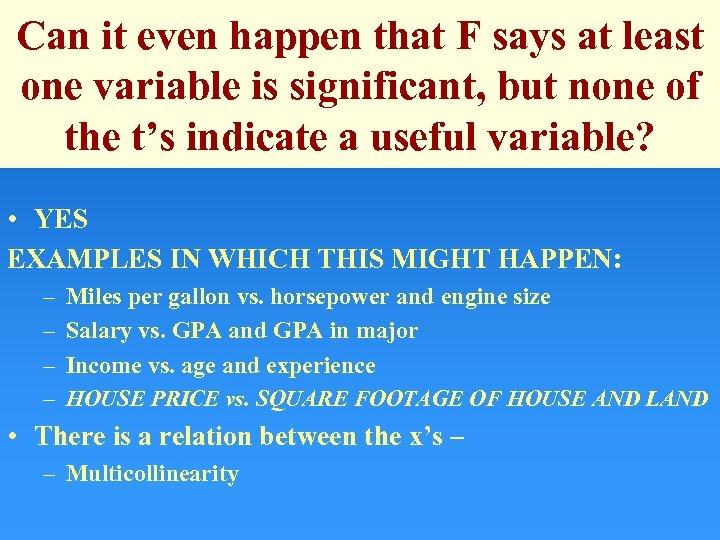 Can it even happen that F says at least one variable is significant, but