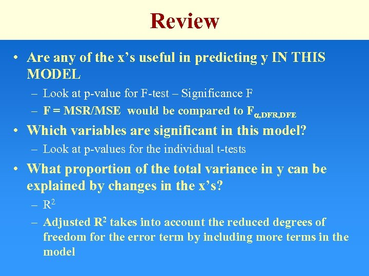 Review • Are any of the x's useful in predicting y IN THIS MODEL